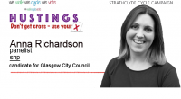 "Anna Richardson is an existing Scottish National councillor on Glasgow City council and is standing for election on 04 May 2017.  Here is the text that she sent us: ""I […]"